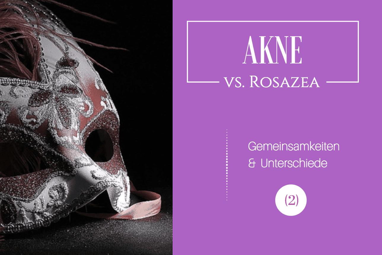 Akne und Rosazea Unterschiede und Gemeinsamkeiten