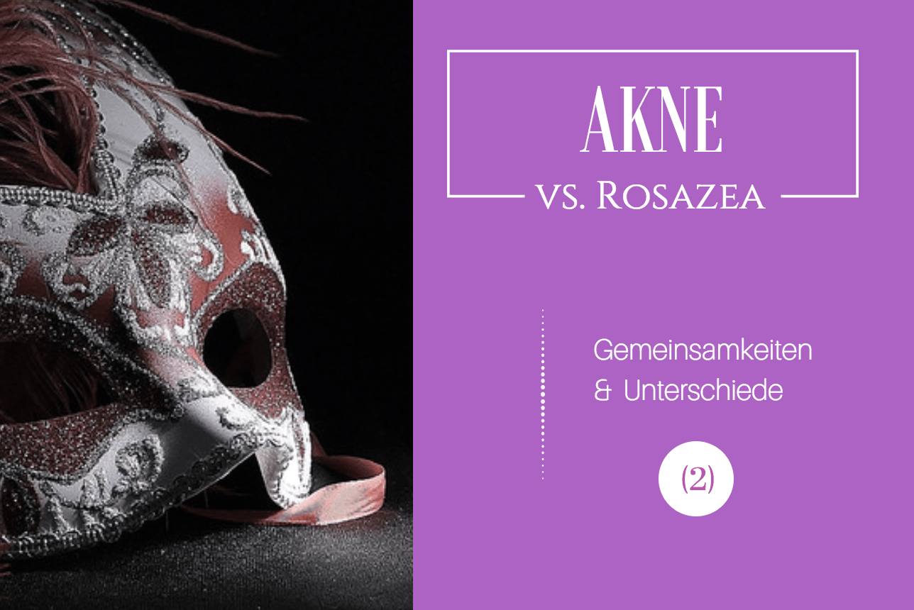 Akne versus Rosacea Gemeinsamkeiten Unterschiede