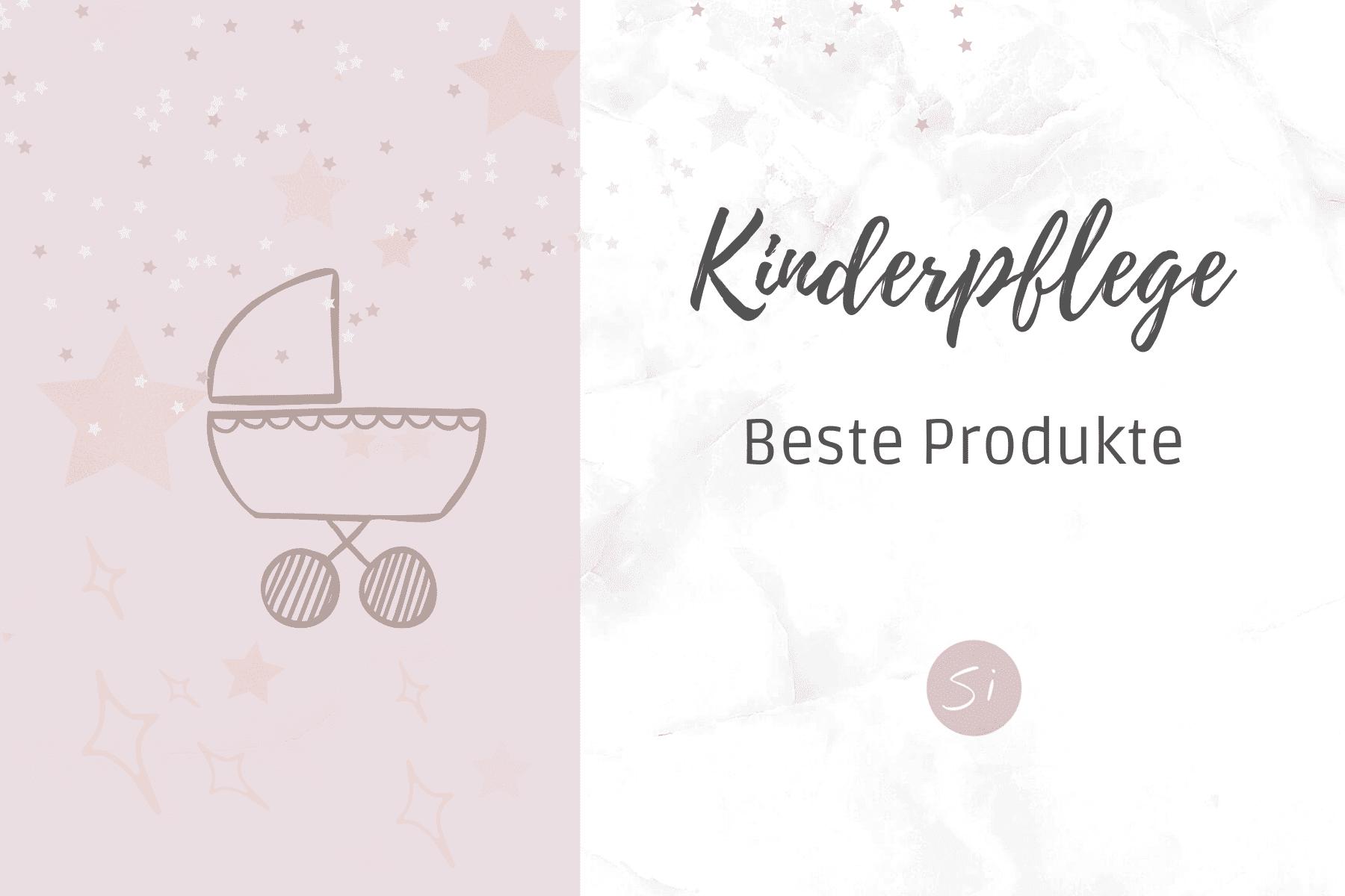 BESTE PFLEGEPRODUKTE FÜR BABYS UND KLEINKINDER