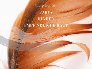 Hautpflege für Babys Kinder und empfindliche Haut
