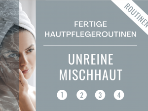 Fertige Hautpflegeroutinen → Mischhaut  Unreine Haut